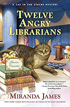 Twelve Angry Librarians (Cat in the Stacks Mystery) by [James, Miranda]