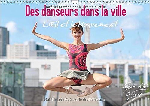 Download Des danseurs dans la ville l'oeil et le mouvement : Des danseurs expriment toute la noblesse de leur art dans l'espace urbain, magie et fascination. Calendrier mural A3 horizontal 2017 pdf ebook