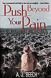 Push Beyond Your Pain, A. J. Beech, 0884197867