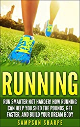 Running: Run Smarter Not Harder! How Running Can Help You Shed the Pounds, Get Faster, and Build Your Dream Body (Running Barefoot, Running, Marathon Training, ... Sprint Training, Jogging) (English Edition)