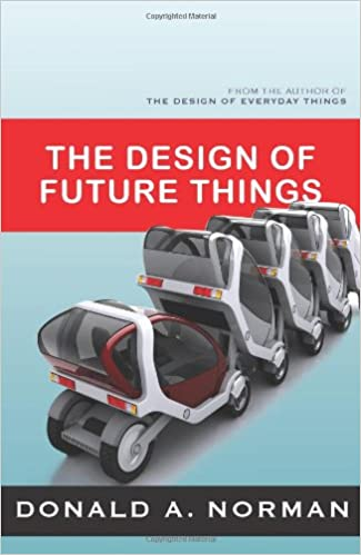 The Design of Future Things: Author of The Design of Everyday Things, Norman, Don
