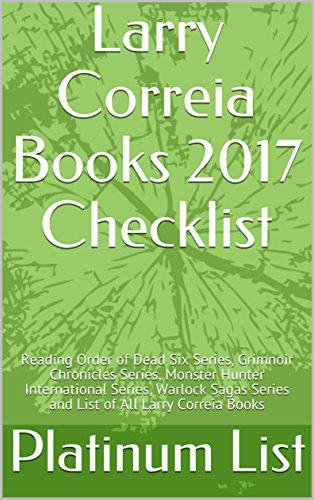 Larry Correia Books 2017 Checklist: Reading Order of Dead Six Series, Grimnoir Chronicles Series, Monster Hunter International Series, Warlock Sagas Series and List of All Larry Correia Books