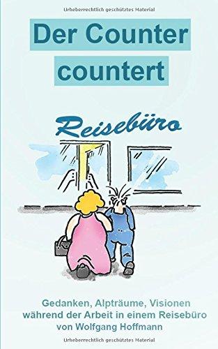 Der Counter countert: Gedanken, Alpträume, Visionen während der Arbeit im Reisebüro