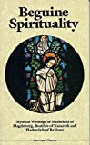 Beguine Spirituality : Mystical Writings of Mechthild of Magdeburg, Beatrice of Nazareth, and . . ., Bowie, Fiona, 0824509935