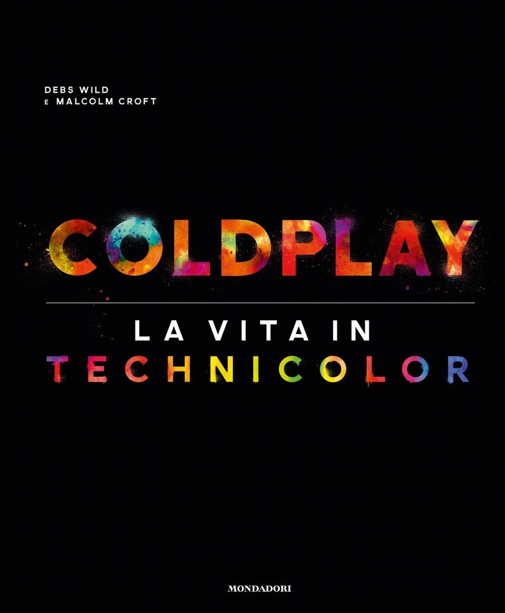 Coldplay. La vita in technicolor. Ediz. illustrata Copertina rigida – 16 ott 2018 Debs Wild Malcolm Croft L. Orlandi Mondadori Electa