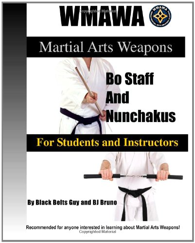 Martial Arts Weapons; Bo Staff and Nunchakus for Students and Instructors: The Ultmate Reference Guide to the World Martial Arts Weapons Alliance Black Belt System -