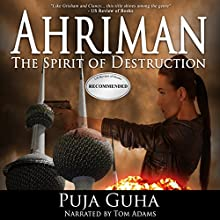 Ahriman: The Spirit of Destruction: The Ahriman Legacy, Book 1 Audiobook by Puja Guha Narrated by Tom Adams