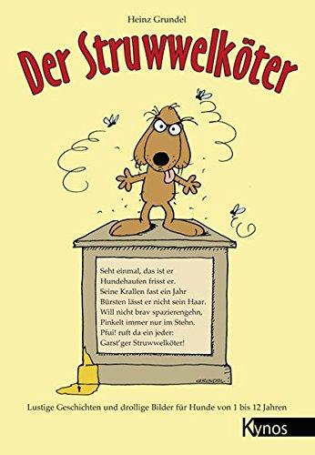Der Struwwelköter: Lustige Geschichten und drollige Bilder für Hunde von 1 bis 12 Jahren (Das besondere Hundebuch)