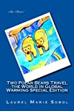 Two Polar Bears Travel the World in Global Warming Special Edition, Laurel Marie Sobol, 1467990698