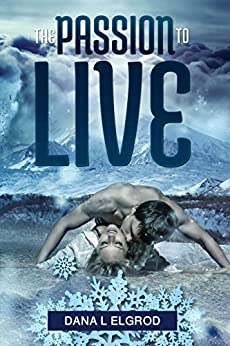 The Passion to Live: An Erotic Adventure Novel (The Passions Trilogy Book 2) by [Elgrod, Dana L]