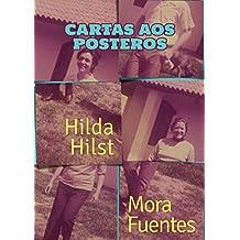 Cartas aos pósteros: Correspondência de Hilda Hilst e Mora Fuentes (Portuguese Edition)