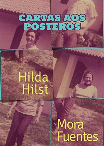 Cartas aos pósteros: Correspondência de Hilda Hilst e Mora Fuentes por [Hilst, Hilda, Fuentes, Mora]