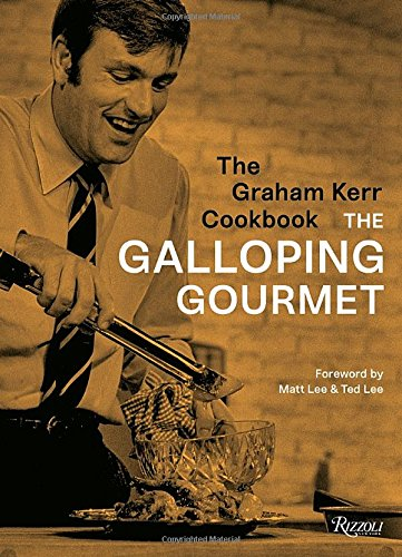 The Graham Kerr Cookbook: by The Galloping Gourmet by Graham Kerr