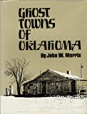 Ghost Towns of Oklahoma, Morris, John W., 0806113588