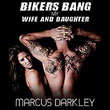 Bikers Bang My Wife & Daughter Audiobook by Marcus Darkley Narrated by Bruno Belmar