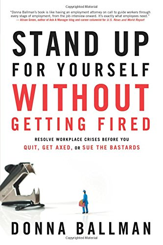 Stand up for yourself without getting fired resolve workplace stand up for yourself without getting fired resolve workplace crises before you quit get axed or sue the bastards donna ballman 9781601632357 solutioingenieria Gallery