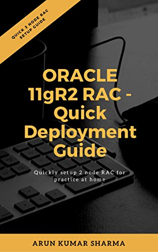 Oracle 11gR2 RAC - Quick Deployment Guide: Quickly setup 2 node RAC for practice at home