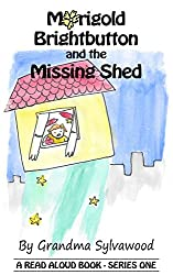 Marigold Brightbutton and the Missing Shed: A Read Aloud Story - Series One (Read Aloud Stories Book 1)