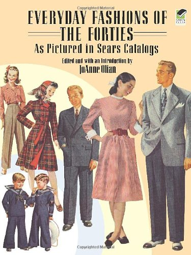 Everyday Fashions of the Forties As Pictured in Sears Catalogs (Dover Fashion and - Fashion Patterns Vintage