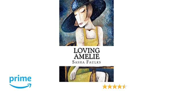 Loving Amelie: Sasha Faulks: 9781493611805: Amazon.com: Books