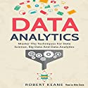 Data Analytics: Master the Techniques for Data Science, Big Data and Data Analytics Audiobook by Robert Keane Narrated by Mike Davis