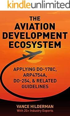 THE AVIATION DEVELOPMENT ECOSYSTEM: Applying DO-178C, ARP4754A, DO-254, & Related Guideline
