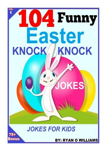 104 Funny Easter Knock Knock Jokes: Jokes for Kids (6) (Volume 6)