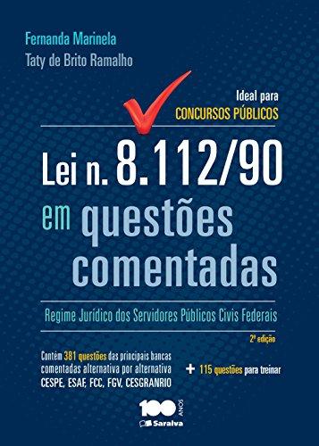 LEI N. 8.112/90 EM QUESTÕES COMENTADAS - REGIME JURÍDICO DOS SERVIDORES PÚBLICOS E CIVIS FEDERAIS