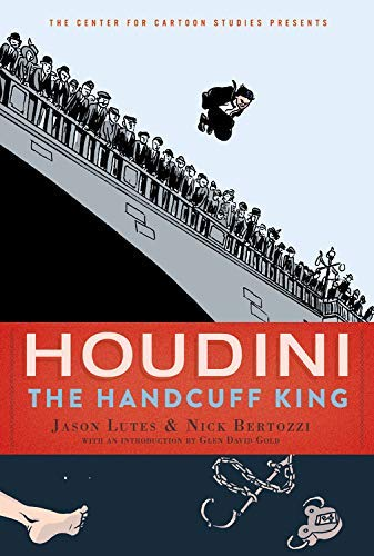 Houdini: The Handcuff King (Center for Cartoon Studies Graphic Novel, A)