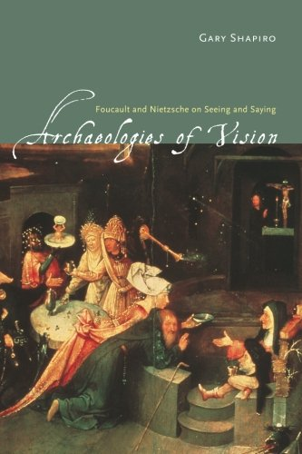 Archaeologies of Vision: Foucault and Nietzsche on Seeing and Saying