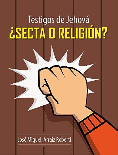 Testigos de Jehová, ¿Secta o Religión? (Spanish Edition) by [ROBERTI, JOSE MIGUEL ARRAIZ]