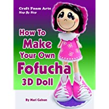 Craft Foam Arts Step By Step: How To Make Your Own Fofucha 3D Doll