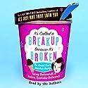 It's Called a Breakup Because It's Broken: The Smart Girl's Breakup Buddy Hörbuch von Greg Behrendt, Amiira Ruotola-Behrendt Gesprochen von: various