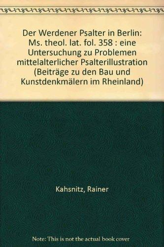 Der Werdener Psalter in Berlin: Ms. theol. lat. fol. 358 : eine Untersuchung zu Problemen mittelalterlicher Psalterillustration (Beiträge zu den Bau- ... im Rheinland) (German Edition)