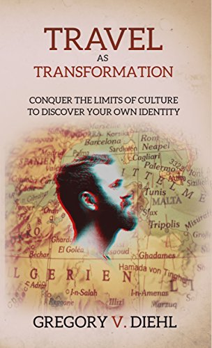 Travel As Transformation: Conquer the Limits of Culture to Discover Your Own Identity by Gregory Diehl