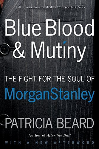 Blue Blood And Mutiny  The Fight For The Soul Of Morgan Stanley By Patricia Beard  2008 10 21