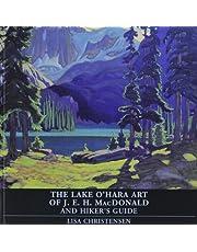 The Lake O'Hara Art of J.E.H. MacDonald and Hiker's Guide