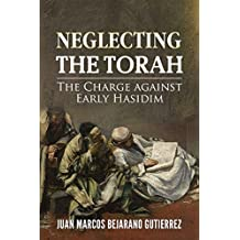 Neglecting the Torah: The Charge against Early Hasidim