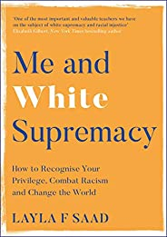 Me and White Supremacy: How to Recognise Your Privilege, Combat Racism and Change the World (English Edition)