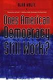 Does American Democracy Still Work?, Alan Wolfe, 0300126107