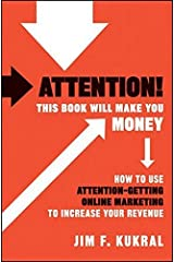 Attention! This Book Will Make You Money: How to Use Attention-Getting Online Marketing to Increase Your Revenue by Jim F. Kukral (2010-08-09) Hardcover