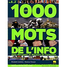 1000 MOTS DE L'INFO (LES) : POUR DÉCRYPTER LE DISCOURS DE L'ACTUALITÉ N.É.