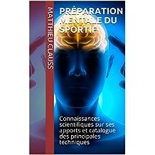 Préparation mentale du sportif: Connaissances scientifiques sur ses apports et catalogue des principales techniques (French Edition)