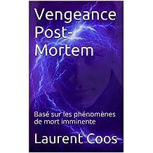 Vengeance Post-Mortem: Basé sur les phénomènes de mort imminente (French Edition)