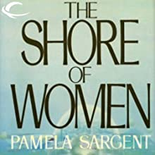 The Shore of Women Audiobook by Pamela Sargent Narrated by Stephen Largay, Sarah Ellis