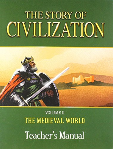 2: The Story of Civilization: VOLUME II - The Medieval World Teacher's Manual
