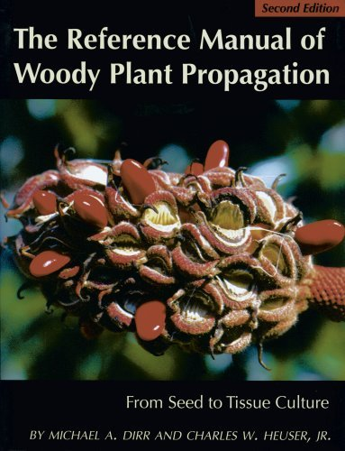 By Michael A. Dirr - The Reference Manual of Woody Plant Propagation: From Seed to Tissue Culture: 2nd (second) Edition