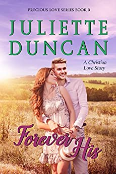 Forever His: A Christian Love Story (Precious Love Series Book 3) by [Duncan, Juliette]