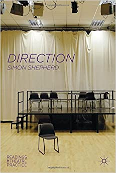 Direction: Readings in Theatre Practice by Simon Shepherd (2013-01-29)