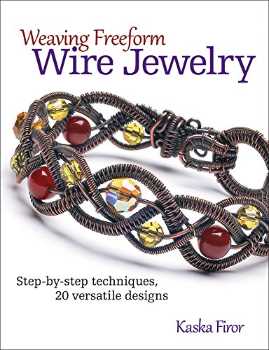 Weaving Freeform Wire Jewelry: Step-by-Step Techniques, 20 Versatile Designs (Weaving Step By Step)